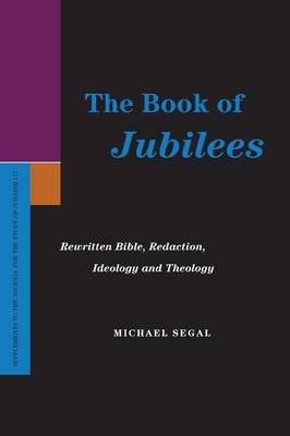 The Book of Jubilees: Rewritten Bible, Redaction, Ideology and Theology (Paperback)