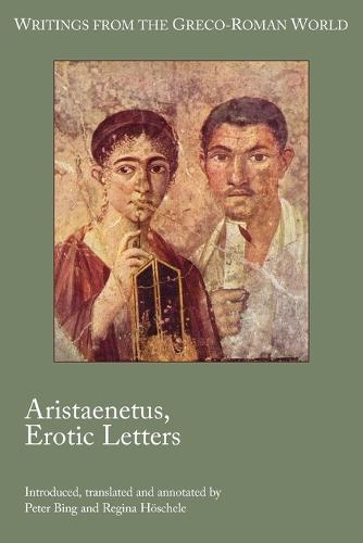Aristaenetus, Erotic Letters - Writings from the Greco-Roman World (Paperback)