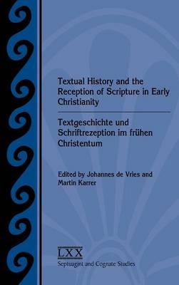 Textual History and the Reception of Scripture in Early Christianity: Textgeschichte und Schriftrezeption im fruhen Christentum (Hardback)