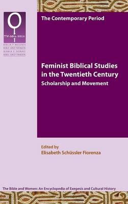 Feminist Biblical Studies in the Twentieth Century: Scholarship and Movement - Bible and Women (Hardback)