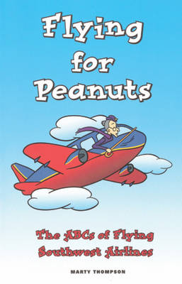 Flying for Peanuts: The ABCs of Flying Southwest Airlines (Paperback)