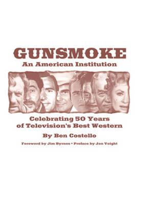 Gunsmoke: An American Institution: Celebrating 50 Years of Television's Best Western (Hardback)