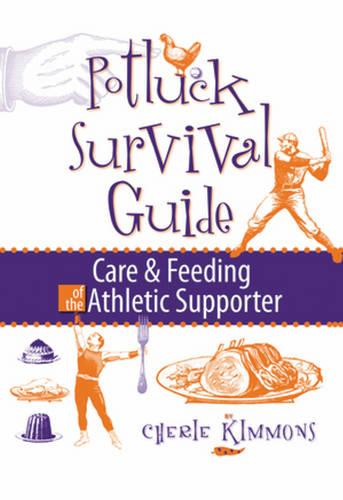 Potluck Survival Guide: Care & Feeding of the Athletic Supporter (Paperback)