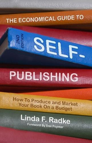 Economical Guide to Self-Publishing: How to Produce & Market Your Book on a Budget (Paperback)