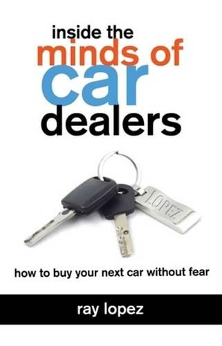 Inside the Minds of Car Dealers: How to Buy Your Next Car without Fear (Paperback)