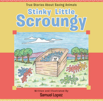 Stinky Little Scroungy: True Stories About Saving Animals (Paperback)