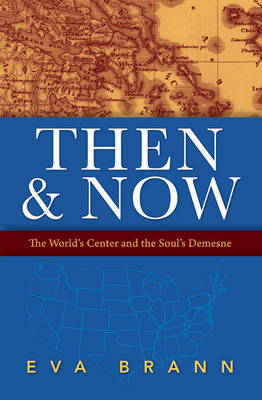 Then & Now: The World's Center & the Soul's Demesne (Paperback)