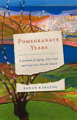 Pomegranate Years: A Journal of Aging, Art, Love, and Loss on a Greek Island (Paperback)