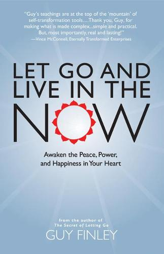 Let Go & Live in the Now: Awaken the Peace, Power, and Happiness in Your Heart  (Paperback)