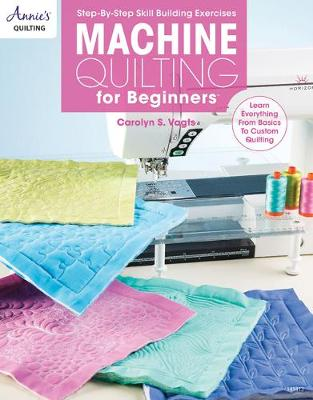 Machine Quilting for Beginners: Learn Everything from Basics to Custom Quilting (Paperback)