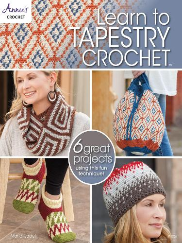 Learn to Tapestry Crochet: 6 Great Projects Using This Fun Technique! (Paperback)