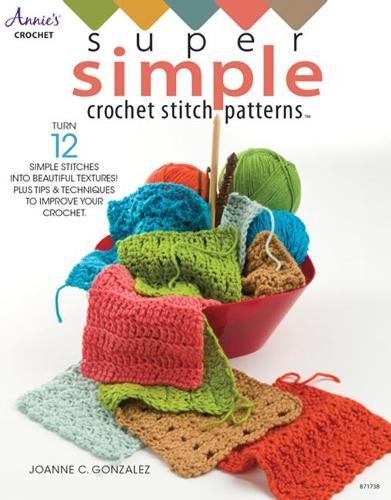 Super Simple Crochet Stitch Patterns: Turn 12 Simple Stitches into Beautiful Textures! Plus Tips & Techniques to Improve Your Crochet (Paperback)
