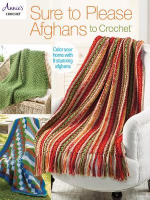 Sure to Please Afghans to Crochet: Color Your Home with 8 Stunning Afghans (Paperback)