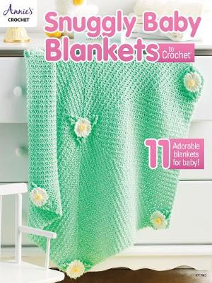 Snuggly Baby Blankets to Crochet: 11 Adorable Blankets for Baby! (Paperback)