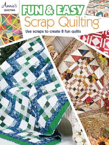 Fun & Easy Scrap Quilting: Use Scraps to Create 8 Fun Quilts (Paperback)