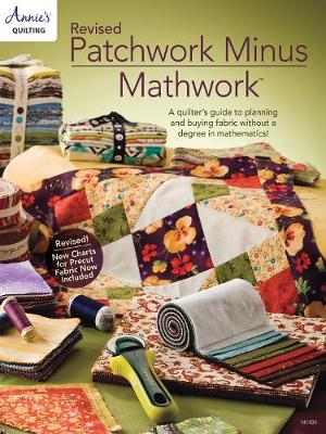 Revised Patchwork Minus Mathwork: A Quilter's Guide to Planning and Buying Fabric without a Degree in Mathematics! (Paperback)