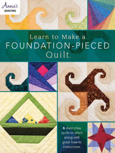 Learn to Make a Foundation Pieced Quilt: 6 Distinctive Quilts to Stitch Along with Great How-to Instructions (Paperback)