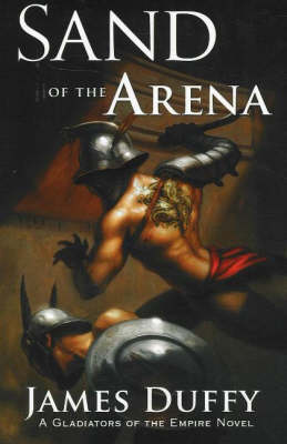 Sand of the Arena: A Gladiators of the Empire Novel (Hardback)