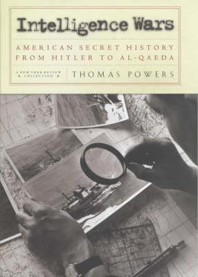 Intelligence Wars: American Secret History from Hitler to Al-Qaeda (Hardback)