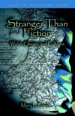 Stranger Than Fiction: Welsh Ghosts and Folklore (Paperback)