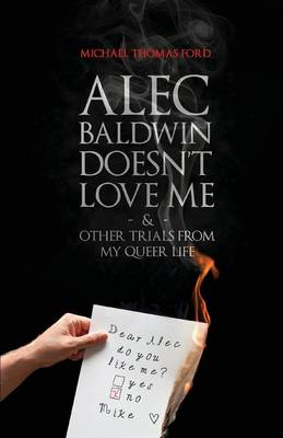 Alec Baldwin Doesn't Love Me, and Other Trials from My Queer Life (Paperback)