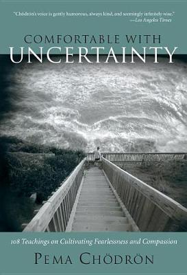 Comfortable with Uncertainty: 108 Teachings on Cultivating Fearlessness and Compassion (Paperback)