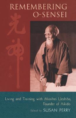 Remembering O-Sensei: Living and Training with Morihei Ueshiba, Founder of Aikido (Paperback)