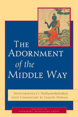 The Adornment Of The Middle Way (Paperback)