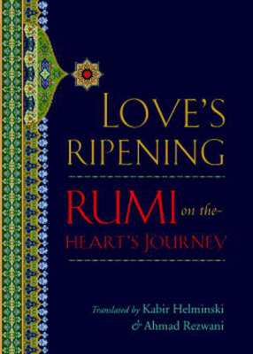 Love's Ripening: Rumi on the Heart's Journey (Hardback)
