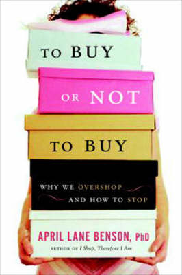 To Buy or Not to Buy: Why We Overshop and How to Stop (Paperback)
