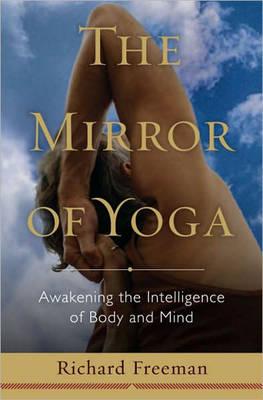 The Mirror of Yoga: Awakening the Intelligence of Body and Mind (Hardback)
