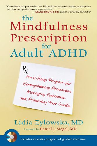 The Mindfulness Prescription for Adult ADHD: An 8-Step Program for Strengthening Attention, Managing Emotions, and Achieving Your Goals (Paperback)