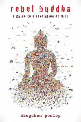 Rebel Buddha: A Guide to a Revolution of Mind (Paperback)