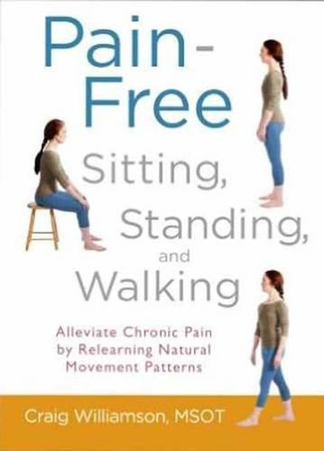 Pain-Free Sitting, Standing, And Walking (Paperback)