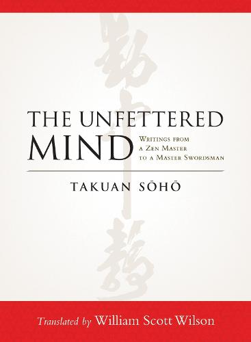 The Unfettered Mind: Writings from a Zen Master to a Master Swordsman (Paperback)