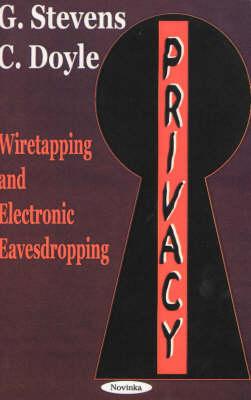 Privacy: Wiretapping & Electronic Eavesdropping (Hardback)