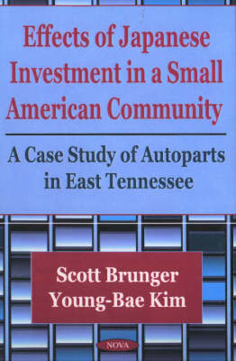 Effects of Japanese Investment in a Small American Community: A Case Study of Autoparts in East Tennessee (Paperback)