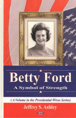 Betty Ford: A Symbol of Strength (Hardback)