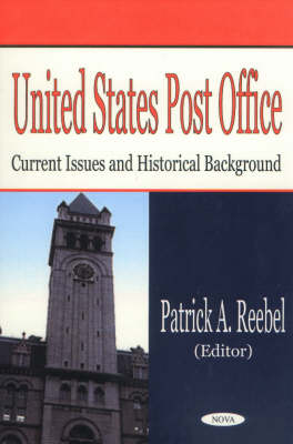 United States Post Office: Current Issues & Historical Background (Hardback)