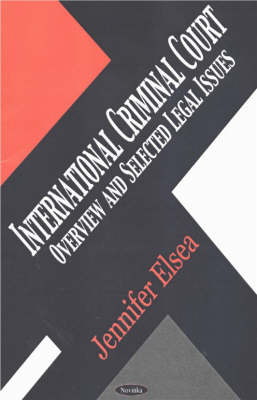 International Criminal Court: Overview & Selected Legal Issues (Paperback)