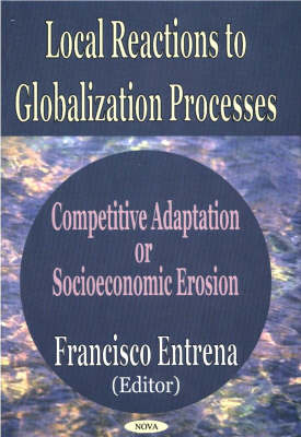 Local Reactions to Globalization Processes: Competitive Adaptation or Socioeconomic Erosion (Hardback)