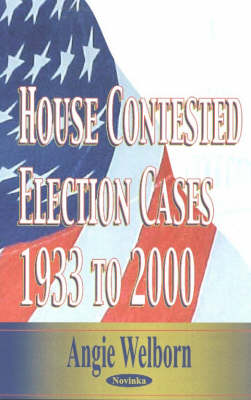 House Contested Election Cases: 1933 to 2000 (Paperback)