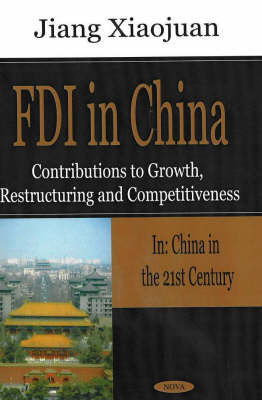 FDI in China: Contributions to Growth, Restructuring & Competitiveness (Hardback)