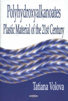 Polyhydroxyalkanoates -- Plastic Materials of the 21st Century: Production, Properties & Application (Hardback)
