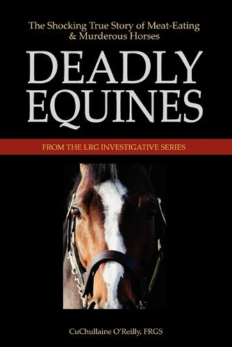 Deadly Equines: The Shocking True Story of Meat-Eating and Murderous Horses (Paperback)