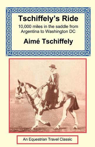 Tschiffely's Ride: Southern Cross to Pole Star (Paperback)