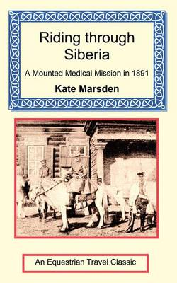 Riding Through Siberia - A Mounted Medical Mission in 1891 (Paperback)
