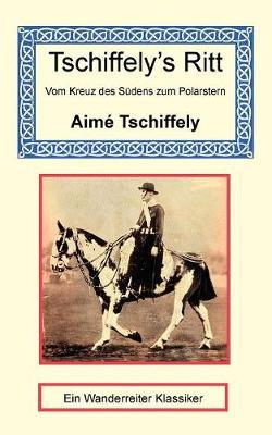 Tschiffely's Ritt - Vom Kreuz des Sudens zum Polarstern (Paperback)