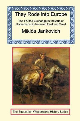 They Rode Into Europe - The Fruitful Exchange in the Arts of Horsemanship Between East and West (Paperback)