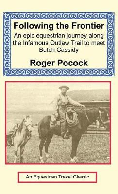 Following the Frontier: An Epic Equestrian Journey Along the Infamous Outlaw Trail to Meet Butch Cassidy (Hardback)